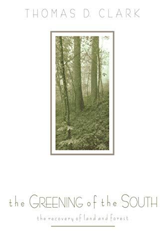 The Greening of the South: The Recovery of Land and Forest (New Perspectives on the ()