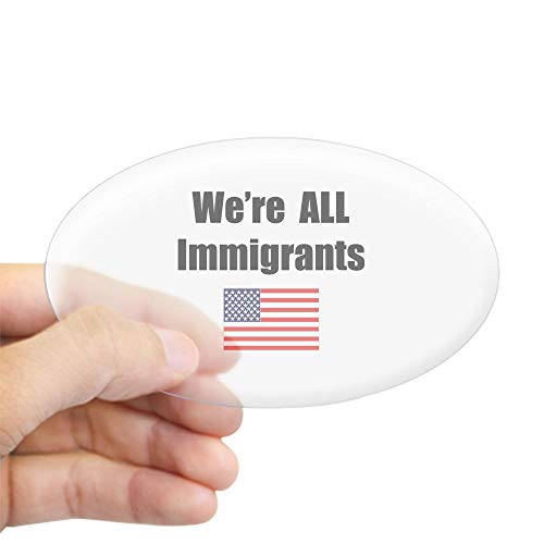 CafePress We're All Immigrants Oval Sticker Oval Bumper Sticker, Euro Oval Car Decal