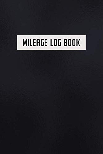 Mileage Log Book: Auto Mileage Log Book - Car Miles Tracker For Taxes and Expenses - Elegant Black Cover (2019 Cars With Best Gas Mileage)