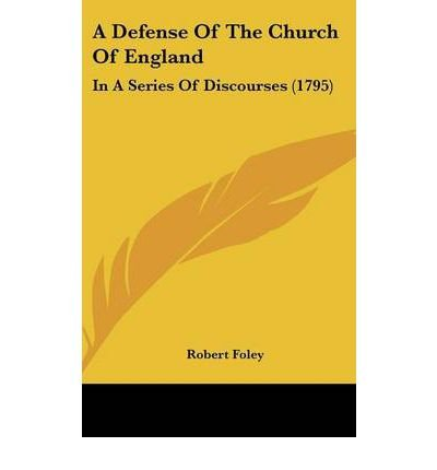 Download A Defense Of The Church Of England : In A Series Of Discourses (1795)(Hardback) - 2009 Edition pdf