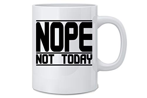 Nope Not Today - Funny Coffee Mug - 11 oz White Coffee Mug - Great Gift for Wife, Husband, Mom, Dad, Co-Worker, Boss, Teachers And Friends