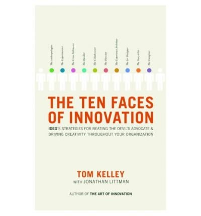 The Ten Faces Of Innovation IDEO's Strategies for Beating the Devil's Advocate & Driving Creativity Throughout Your Organizati