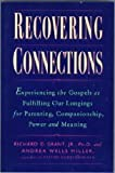 img - for Recovering Connections: Experiencing the Gospels As Fulfilling Our Longings for Parenting, Companionship, Power & Meaning book / textbook / text book