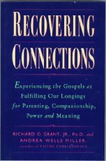 Recovering Connections: Experiencing the Gospels As Fulfilling Our Longings for Parenting, Companionship, Power & Meaning