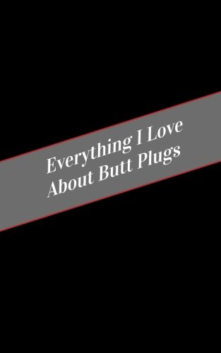 Everything I Love About Butt Plugs: A Safe Place For Your Kinky Thoughts