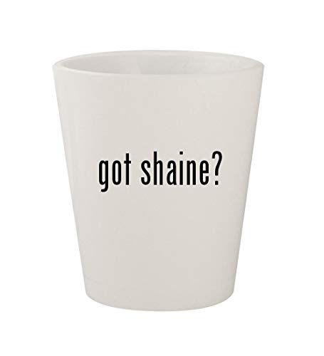 (got shaine? - Ceramic White 1.5oz Shot Glass)