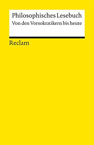 Philosophisches Lesebuch: Von den Vorsokratikern bis heute (Reclams Universal-Bibliothek)