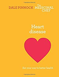 Heart Disease: Eat Your Way to Better Health (The Medicinal Chef)