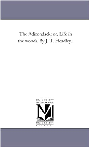 The Adirondack Life In The Woods Joel Tyler Headley 9781425530525