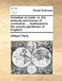 A Treatise on Trade, William Perry, 1140689495