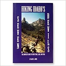 Hiking Idaho's Seven Devils (The Complete Guide to Every Trail, Lake