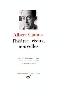 Théatre, récits et nouvelles par Albert Camus