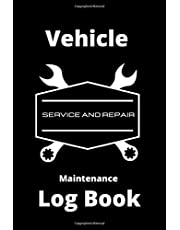 Vehicle Maintenance Log Book: Repairs And Maintenance Record Book for Cars, Trucks, Motorcycles and Other Vehicles with Parts List and Mileage Log