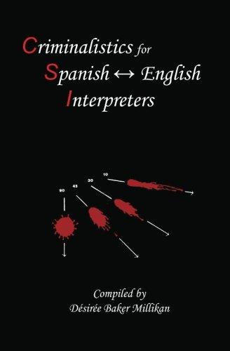 Criminalistics for Spanish-English Interpreters (Spanish Edition)