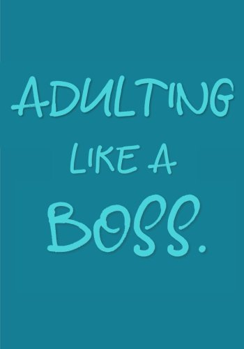 Read Online Adulting Like A Boss: Classic Journal/Notebook for Writing/Motivational/Mother/Sister/Father/Brother/Friend/Cousin/Aunt/Daughter/Male/Female/7 x 10 ... Motivational, Inspirational, Unique Gift) pdf epub