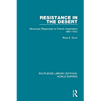 Resistance in the Desert: Moroccan Responses to French Imperialism 1881-1912 (Routledge Library Editions: World Empires…
