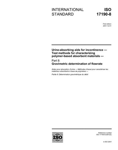 Download ISO 17190-8:2001, Urine-absorbing aids for incontinence - Test methods for characterizing polymer-based absorbent materials - Part 8: Gravimetric determination of flowrate PDF