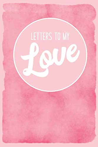 Letters to My Love: Blank Book Time Capsule, Keepsake Journal to Write in Now, Marriage Anniversary Gift for Husband Wife - 115 Pages (6x9)