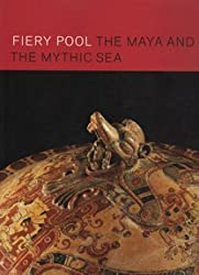 Title: Fiery Pool The Maya and the Mythic Sea