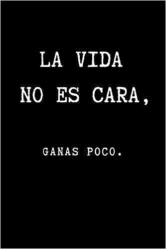 La Vida No es Cara, Ganas Poco.: Inspirational Quote in ...