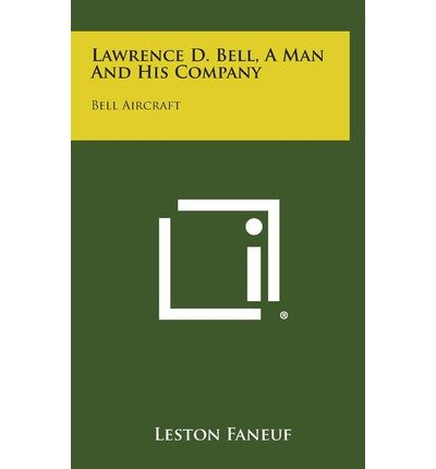 Download Lawrence D. Bell, a Man and His Company : Bell Aircraft(Hardback) - 2013 Edition PDF