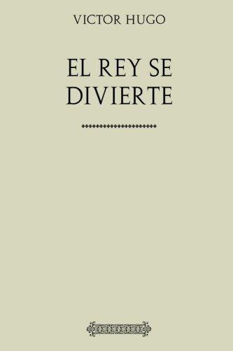 Victor Hugo. El rey se divierte (Spanish Edition) [Victor Hugo] (Tapa Blanda)