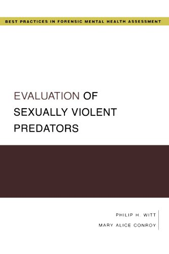 Evaluation Of Sexually Violent Predators (Best Practices For Forensic Mental Health Assessment) (Best Practices in Forensic Mental Health Assessment)