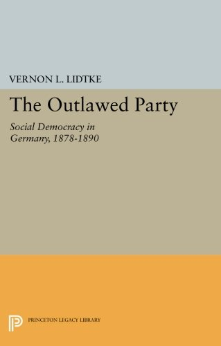 Read Online Outlawed Party: Social Democracy in Germany (Princeton Legacy Library) ebook