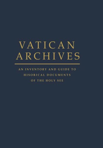 Vatican Archives: An Inventory and Guide to Historical Documents of the Holy See by Francis X Blouin