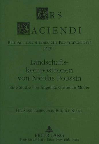 Landschaftskompositionen von Nicolas Poussin: Eine Studie von Angelika Grepmair-Müller (Ars Faciendi) (German - Nicolas Poussin Landscape
