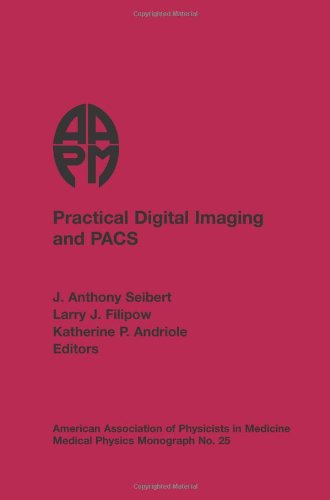 Practical Digital Imaging & Pacs: 1999 AAPM Summer School Proceedings (Medical Physics Monograph)