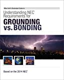 Mike Holt's Illustrated Guide to Understanding NEC Requirements for Grounding vs Bonding Based on the 2014 NEC, Mike Holt, 1932685782