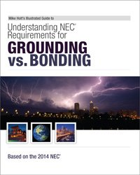 Mike Holt's Illustrated Guide to Understanding NEC Requirements for Grounding vs Bonding Based on the 2014 NEC