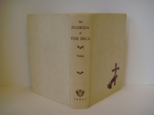 The Florida of the Inca a History of Adelantado, Hernando De Soto, Governor and Captain General of the Kingdom of Florida, and of Other Heroic Spanish
