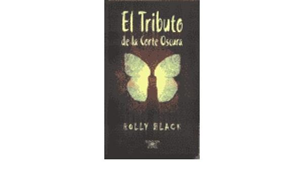 El Tributo De La Corte Oscura Spanish Edition Black Holly 9788420401515 Books