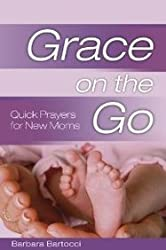 Grace on the Go: Quick Prayers for New Moms (Grace on the Go)