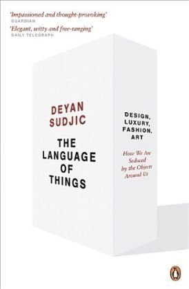 The Language of Things: Design, Luxury, Fashion, Art: how we are seduced by the objects around us by Sudjic, Deyan (2009)