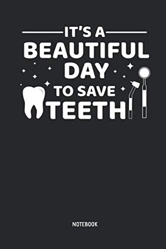 (It's A Beautiful Day To Save Teeth - Notebook: Dentist, Dental Hygienist & Assistant Journal. Great Accessories & Novelty Gift Idea for all Dental Professionals.)