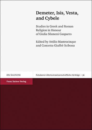 Demeter, Isis, Vesta, and Cybele: Studies in Greek and Roman Religion in Honour of Giulia Sfameni Gasparro (Potsdamer Altertumswissenschaftliche Beitrage)