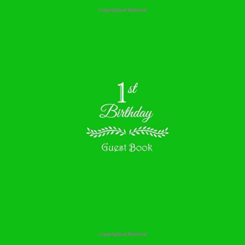 1st Birthday Guest Book .....: First Baby Birthday Anniversary Party Guest Book For Guests Family and Friends To Write In Comments Best Wishes ... Sign In Book Gifts Party Keepsake Green Cover pdf epub