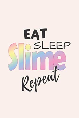 (Eat, Sleep, Slime, Repeat: Notebook / Journal for Slime Making and Recipes)