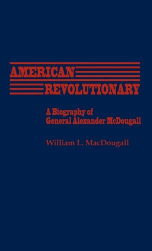 American Revolutionary: A Biography of General Alexander McDougall (Contributions in Labor History)