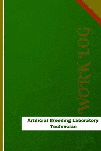 Read Online Artificial Breeding Laboratory Technician Work Log: Work Journal, Work Diary, Log - 126 pages, 6 x 9 inches (Orange Logs/Work Log) pdf