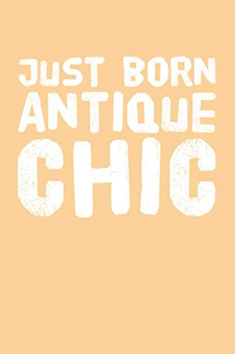Just Born Antique Chic: Blank Lined Journal   Soft Cover   120 Pages (Chic Born Antique)
