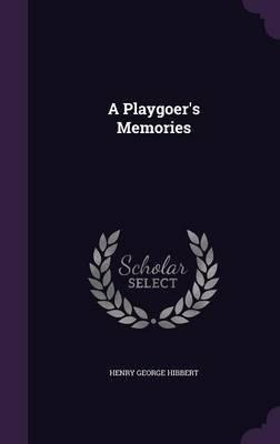 A Playgoer's Memories(Hardback) - 2016 Edition ebook