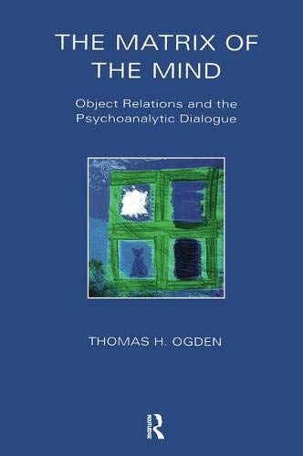 The Matrix Of The Mind  Object Relations And The Psychoanalytic Dialogue  Maresfield Library