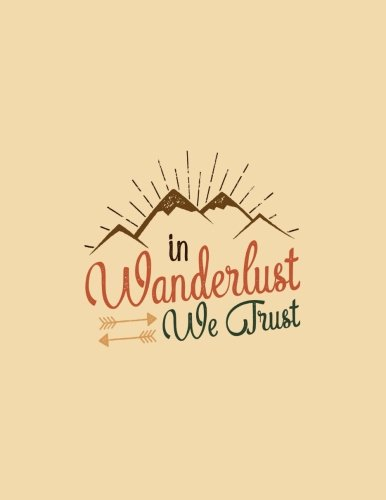 In Wanderlust We Trust  The Perfect Travel Companion For Every Trip Interactive Diary  Notebook