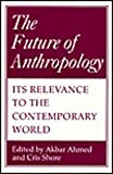 Future of Anthropology : Its Relevance to the Contemporary World, , 0485121050