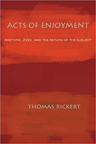 Acts of Enjoyment: Rhetoric, Zizek, and the Return of the
