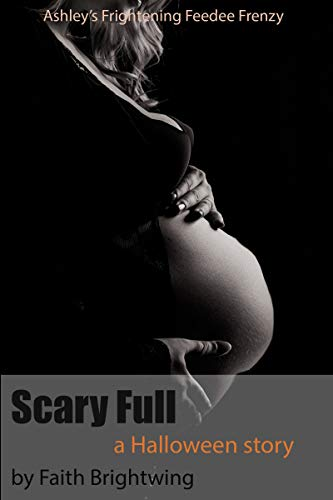 Scary Full: A Halloween Stuffing Story: Ashley's Frightening Feedee Frenzy]()